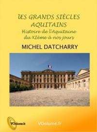 Michel Datcharry - Grands siècles aquitains - Histoire de l'Aquitaine de l'an mil à nos jours.