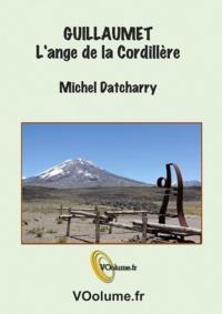Michel Datcharry - Guillaumet, l'ange de la cordillère.