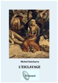 Michel Datcharry - L'esclavage - De l'Orient à l'Occident.