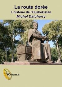 Michel Datcharry - La route de la soie - Ouzbekistan -2 - La route dorée.