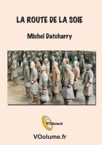 Michel Datcharry - La route de la soie.