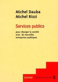 Michel Dauba et Michel Rizzi - Services publics - Pour changer la société avec de nouvelles entreprises publiques.