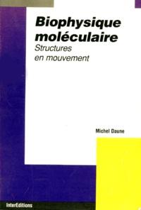 BIOPHYSIQUE MOLECULAIRE. Structures en mouvement - Michel Daune | Showmesound.org