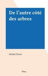 Michel Davet - De l'autre côté des arbres.