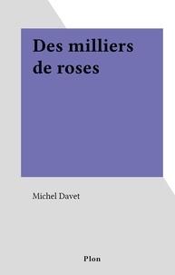 Michel Davet - Des milliers de roses.