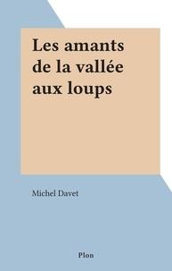 Michel Davet - Les amants de la vallée aux loups.