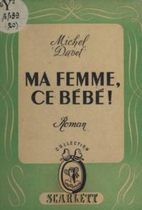 Michel Davet - Ma femme, ce bébé !.