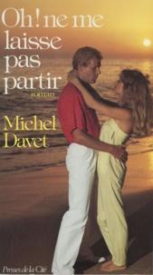 Michel Davet - Oh ! ne me laisse pas partir.