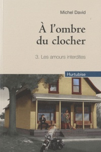 Michel David - A l'ombre du clocher Tome 3 : Les amours interdites.