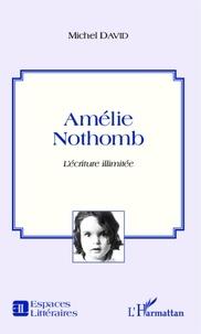 Michel David - Amélie Nothomb - L'écriture illimitée.