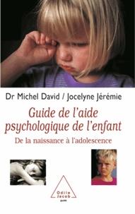 Michel David et Jocelyne Jeremie - Guide de l'aide psychologique de l'enfant - De la naissance à l'adolescence.