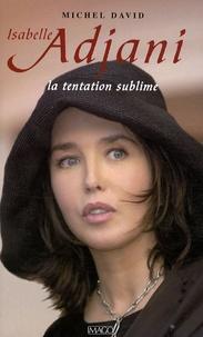 Michel David - Isabelle Adjani - La tentation sublime.