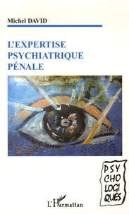 Michel David - L'expertise psychiatrique pénale.