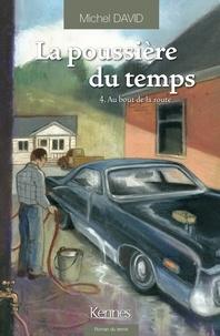 Michel David - La poussière du temps Tome 4 : Au bout de la route.