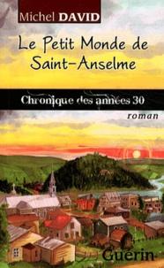 Michel David - Le petit monde de Saint-Anselme - Chronique des années 30.