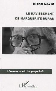 Michel David - Le ravissement de Marguerite Duras.