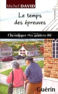 Michel David - Le temps des épreuves - Chronique des années 80.