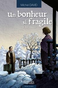 Michel David - Un bonheur si fragile Tome 4 : Les amours.