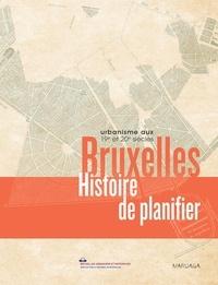 Michel De Beule - Bruxelles, histoire de planifier - Urbanisme aux 19e et 20e siècles.