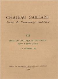 Michel de Boüard - Château Gaillard - Tome VII, Actes du colloque international tenu à Blois, 2-7 septembre 1974.