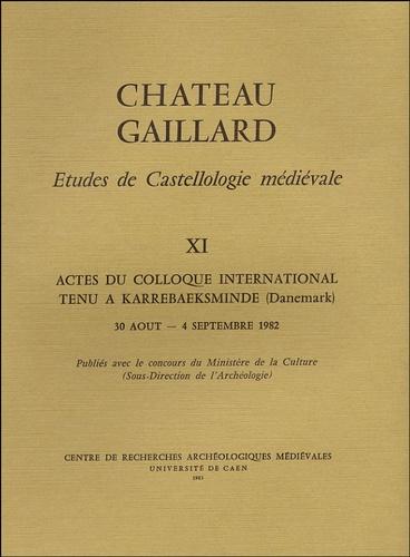 Michel de Boüard - Château Gaillard - Tome XI, Actes du colloque international tenu à Karrebaeksminde, 30 août - 4 septembre 1982.