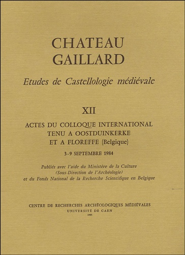 Michel de Boüard - Château Gaillard - Tome XII, Actes du colloque international tenu à Oostduinkerke et Floreffe (Belgique), 3 - 9 septembre 1984.