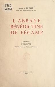 Michel de Bouard - L'abbaye bénédictine de Fécamp - Conférence donnée à Fécamp le 5 juillet 1958. XIIIe centenaire de l'abbaye bénédictine.