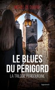 Michel de Caurel - Trilogie Périgourdine : Le blues du Périgord - Polar.