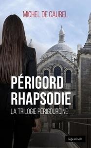 Michel de Caurel - Trilogie Périgourdine : Périgord Rhapsodie - Polar.