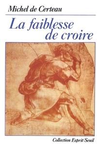 Michel de Certeau - La Faiblesse de croire.