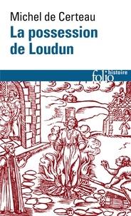 Michel de Certeau - La possession de Loudun.