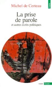 Michel de Certeau - La prise de parole - Et autres écrits politiques.