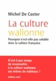 Michel De Coster - La culture wallonne - Pourquoi n'est-elle pas soluble dans la culture française.