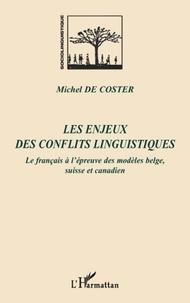 Michel De Coster - Les enjeux des conflits linguistiques - Le français à l'épreuve des modèles belge, suisse et canadien.