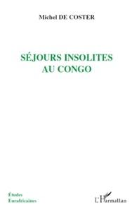 Michel De Coster - Séjours insolites au Congo.