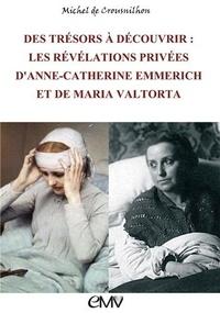Des trésors à découvrir- Les révélations privées d'Anne-Catherine Emmerich et de Maria Valtorta - Michel de Crousnilhon pdf epub