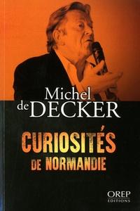 Michel de Decker - Curiosités de Normandie.