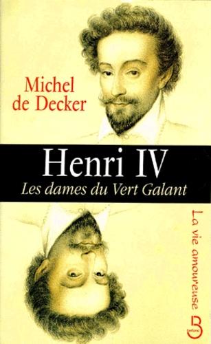 Henri IV. Les dames du Vert Galant
