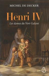 Michel de Decker - Henri IV - Les dames du Vert Galant.