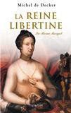 Michel de Decker - La reine libertine - La Reine Margot.