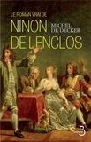 Michel de Decker - Le roman vrai de Ninon de Lenclos.