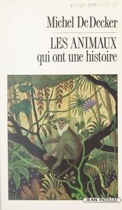 Michel DE DECKER - Les animaux qui ont une histoire.
