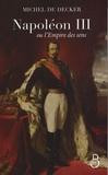 Michel de Decker - Napoléon III ou l'Empire des sens.
