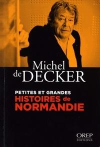Michel de Decker - Petites et grandes histoires de Normandie.