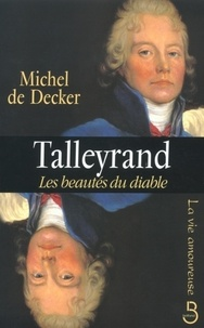 Michel de Decker - Talleyrand, les beautés du diable.