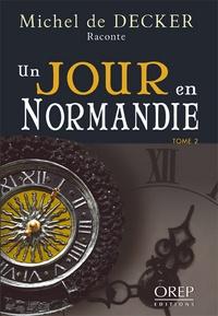 Michel de Decker - Un jour en Normandie Tome 2 : .