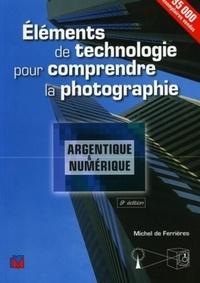 Michel de Ferrières - Eléments de technologie pour comprendre la photographie argentique et numérique.