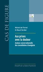 Michel de Fornel et Maud Verdier - Aux prises avec la douleur - Analyses conversationnelle des consultations d'analgésie.