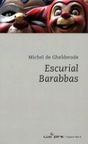 Michel De Ghelderode - Escurial Barabbas.