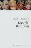 Michel De Ghelderode - Escurial ; Barabbas.
